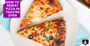 How to Reheat Pizza in Toaster Oven